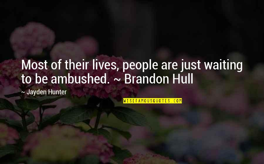 Fooling Quotes By Jayden Hunter: Most of their lives, people are just waiting