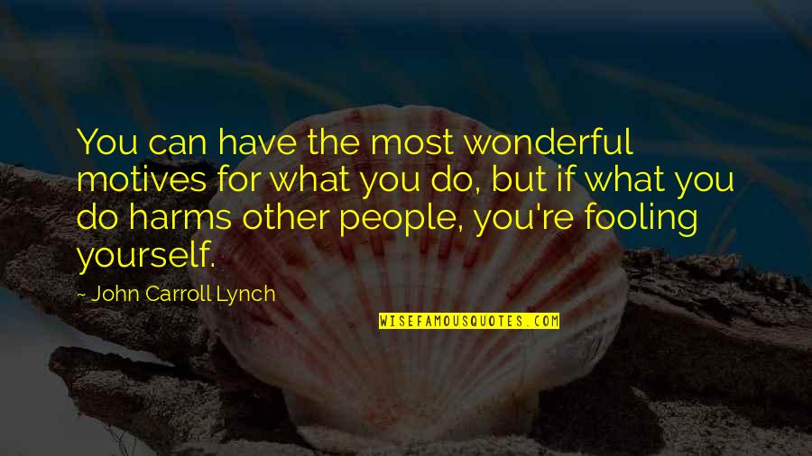 Fooling Quotes By John Carroll Lynch: You can have the most wonderful motives for