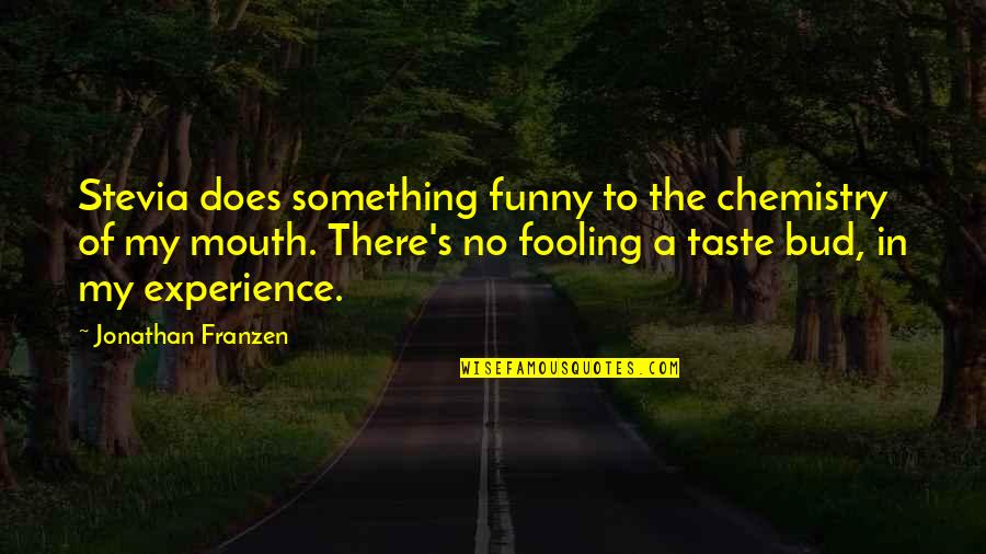 Fooling Quotes By Jonathan Franzen: Stevia does something funny to the chemistry of