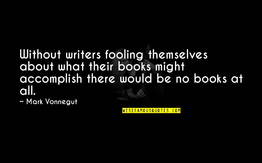 Fooling Quotes By Mark Vonnegut: Without writers fooling themselves about what their books