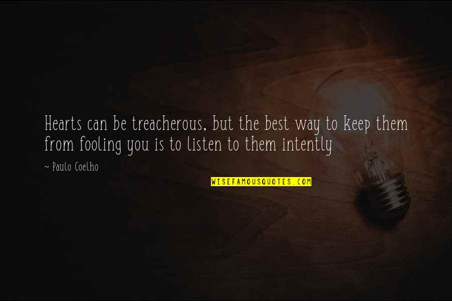 Fooling Quotes By Paulo Coelho: Hearts can be treacherous, but the best way
