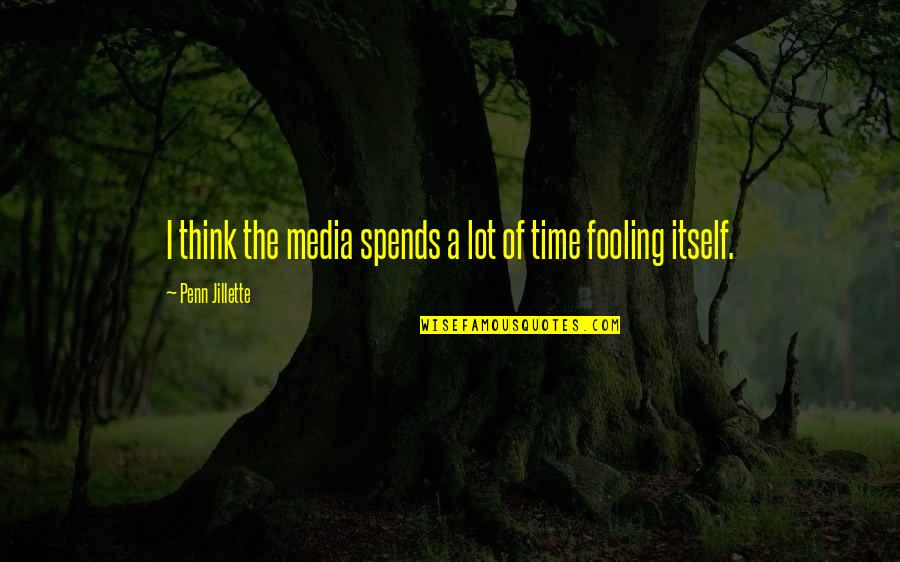 Fooling Quotes By Penn Jillette: I think the media spends a lot of