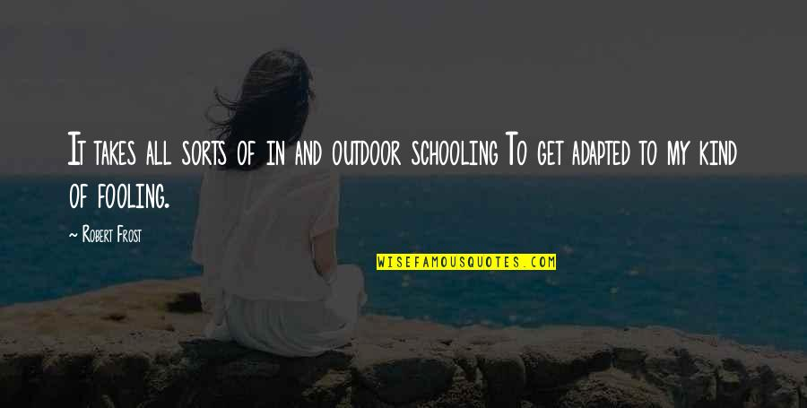 Fooling Quotes By Robert Frost: It takes all sorts of in and outdoor