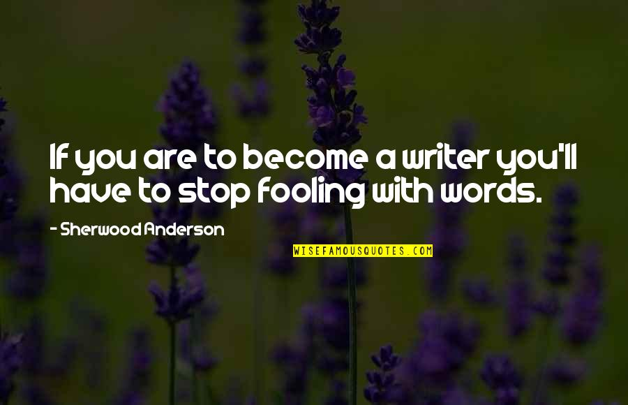 Fooling Quotes By Sherwood Anderson: If you are to become a writer you'll