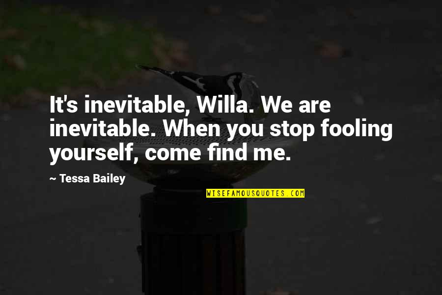 Fooling Quotes By Tessa Bailey: It's inevitable, Willa. We are inevitable. When you
