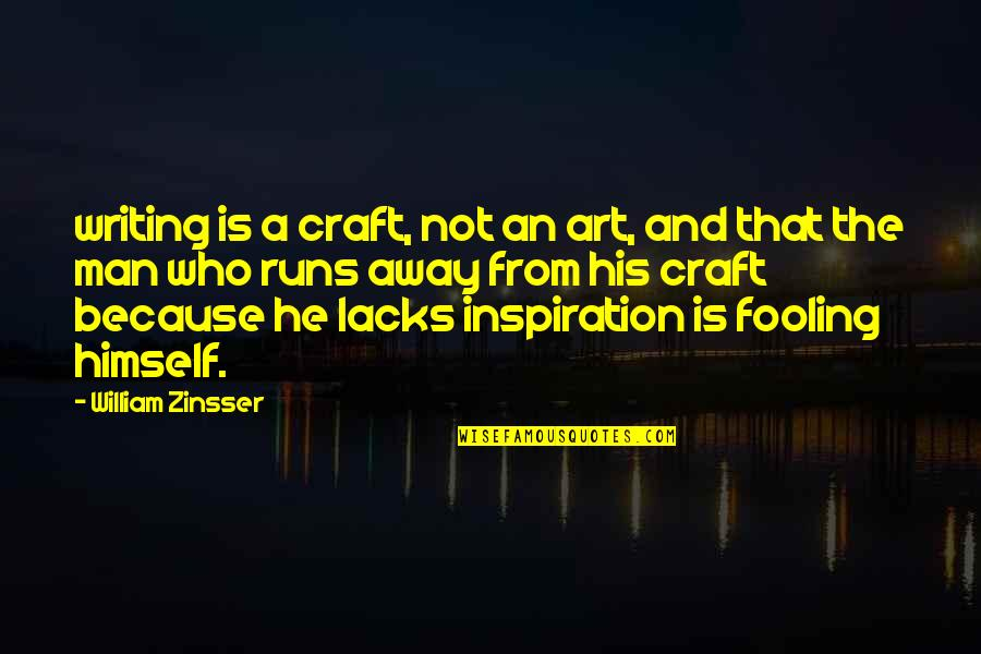 Fooling Quotes By William Zinsser: writing is a craft, not an art, and