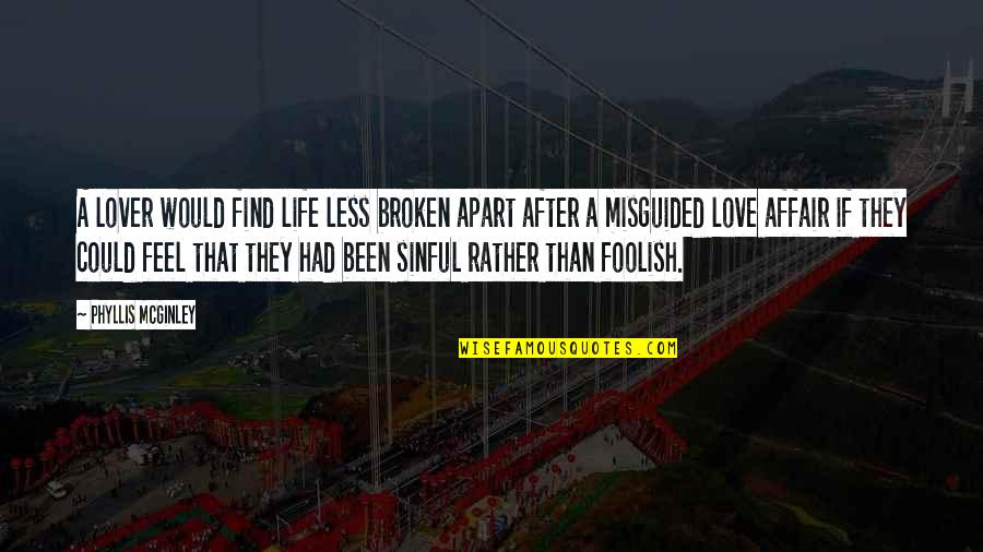 Foolish Lovers Quotes By Phyllis McGinley: A lover would find life less broken apart