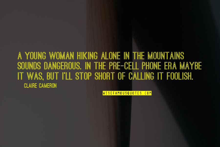 Foolish Woman Quotes By Claire Cameron: A young woman hiking alone in the mountains