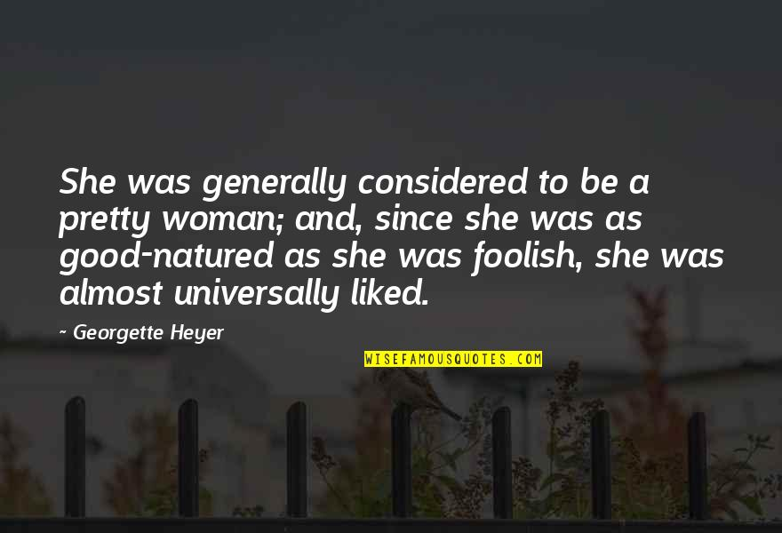 Foolish Woman Quotes By Georgette Heyer: She was generally considered to be a pretty