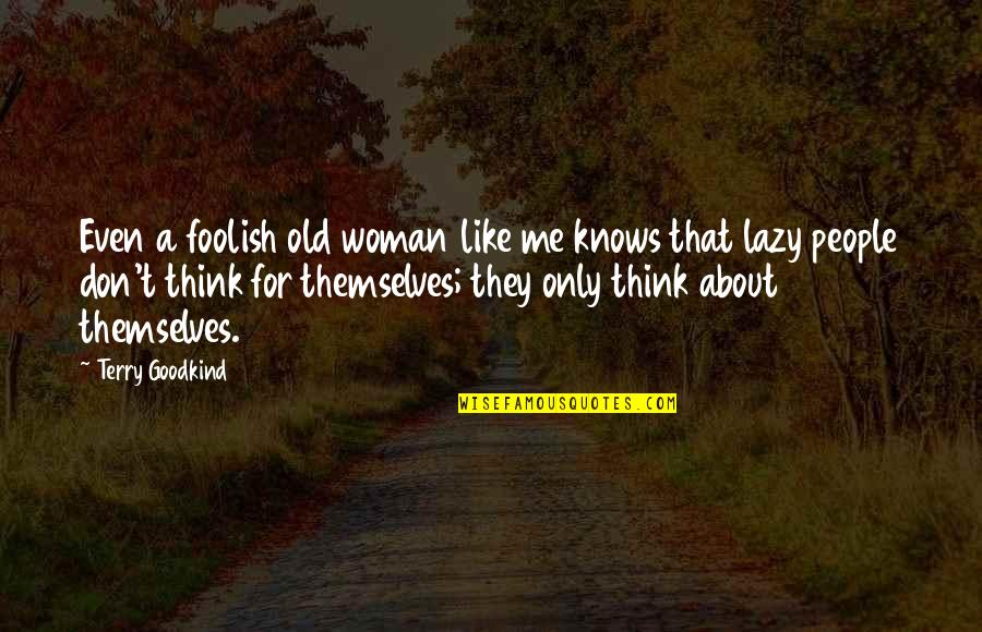 Foolish Woman Quotes By Terry Goodkind: Even a foolish old woman like me knows
