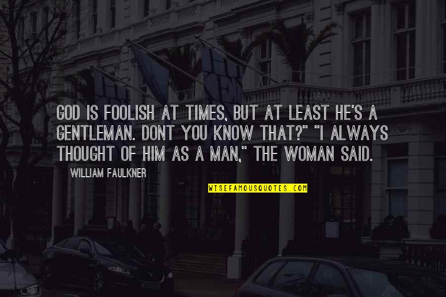 Foolish Woman Quotes By William Faulkner: God is foolish at times, but at least