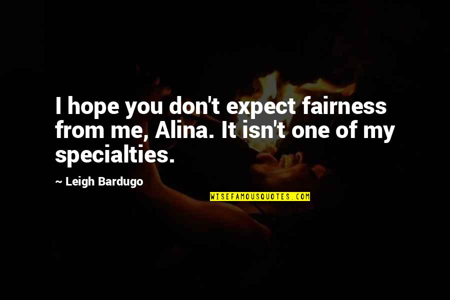 Foolishness And Trickery Quotes By Leigh Bardugo: I hope you don't expect fairness from me,
