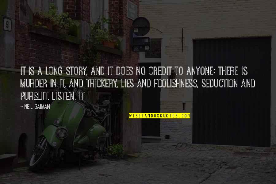 Foolishness And Trickery Quotes By Neil Gaiman: It is a long story, and it does