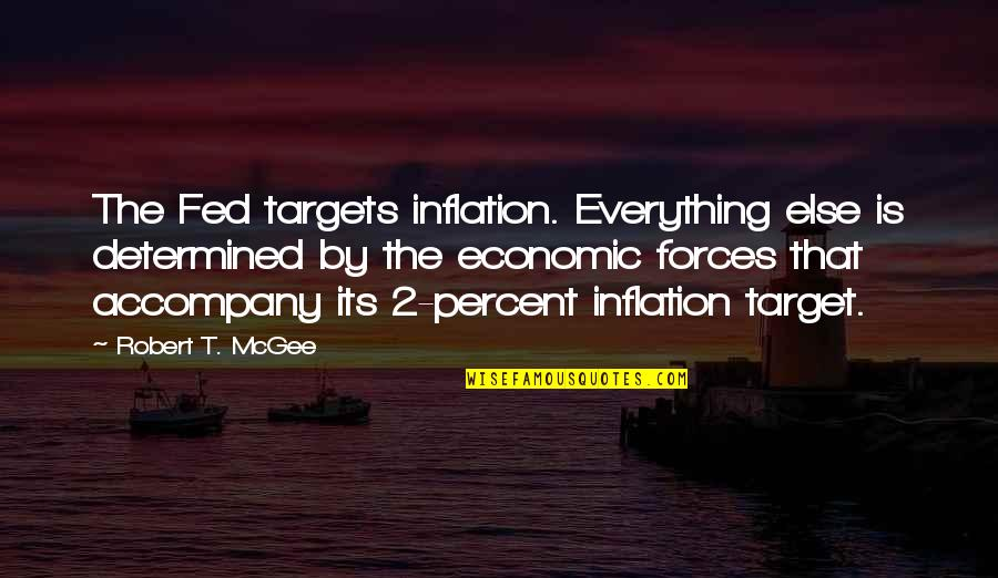 Foolishness And Trickery Quotes By Robert T. McGee: The Fed targets inflation. Everything else is determined