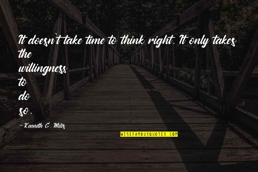 Foolishness In Romeo And Juliet Quotes By Kenneth G. Mills: It doesn't take time to think right. It