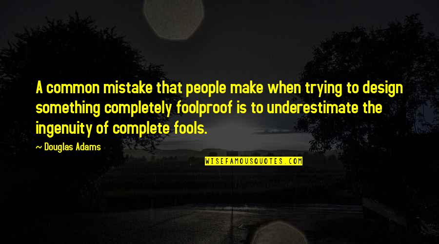 Foolproof Fools Quotes By Douglas Adams: A common mistake that people make when trying