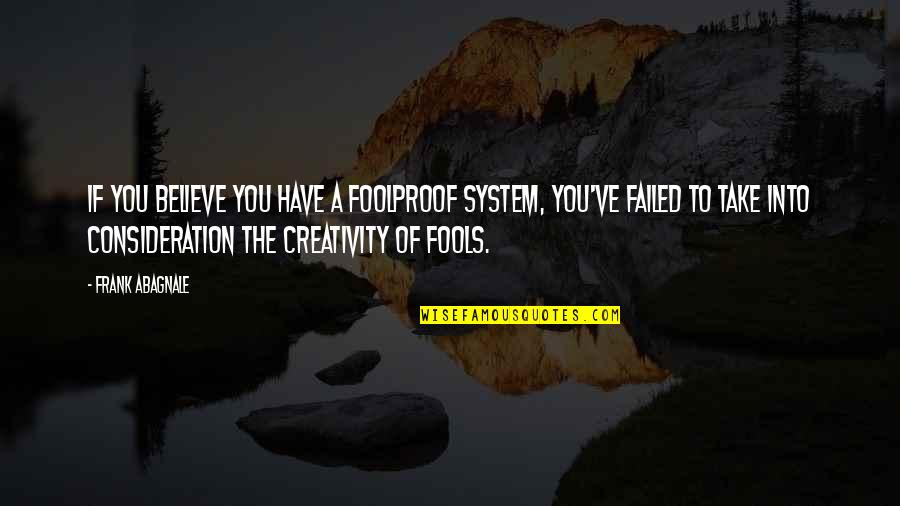 Foolproof Fools Quotes By Frank Abagnale: If you believe you have a foolproof system,