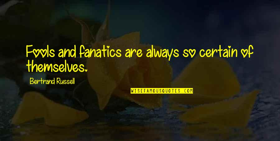 Fools And Fanatics Quotes By Bertrand Russell: Fools and fanatics are always so certain of