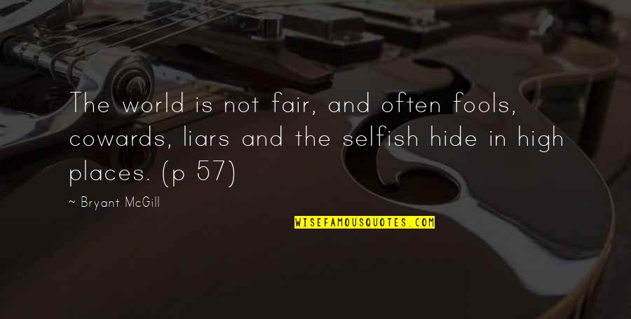 Fools And Liars Quotes By Bryant McGill: The world is not fair, and often fools,