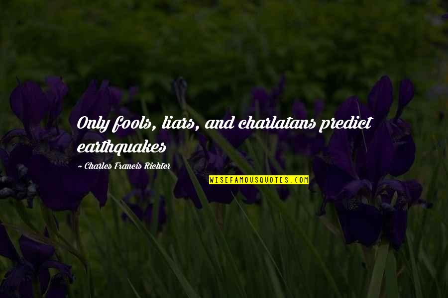 Fools And Liars Quotes By Charles Francis Richter: Only fools, liars, and charlatans predict earthquakes