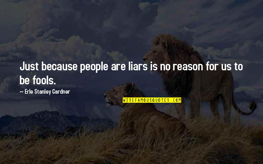 Fools And Liars Quotes By Erle Stanley Gardner: Just because people are liars is no reason
