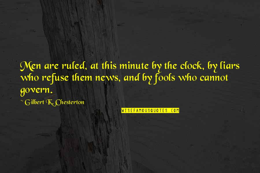 Fools And Liars Quotes By Gilbert K. Chesterton: Men are ruled, at this minute by the