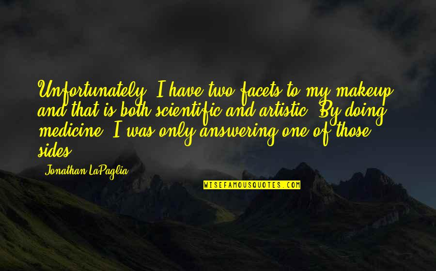 Fools And Liars Quotes By Jonathan LaPaglia: Unfortunately, I have two facets to my makeup,