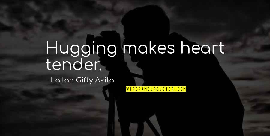 Fools And Liars Quotes By Lailah Gifty Akita: Hugging makes heart tender.