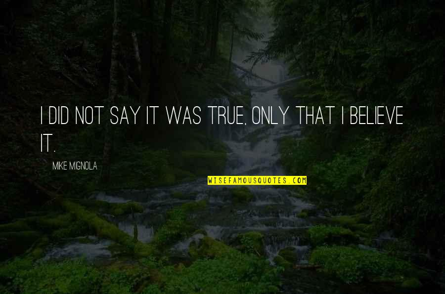 Fools And Liars Quotes By Mike Mignola: I did not say it was true, only