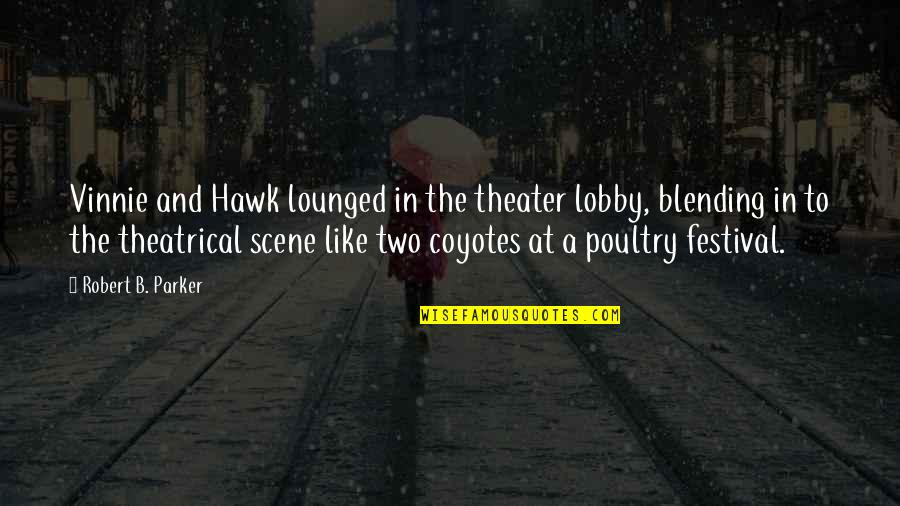 Fools And Liars Quotes By Robert B. Parker: Vinnie and Hawk lounged in the theater lobby,