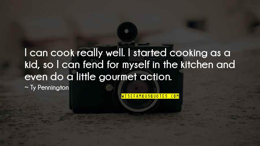 Fools And Liars Quotes By Ty Pennington: I can cook really well. I started cooking