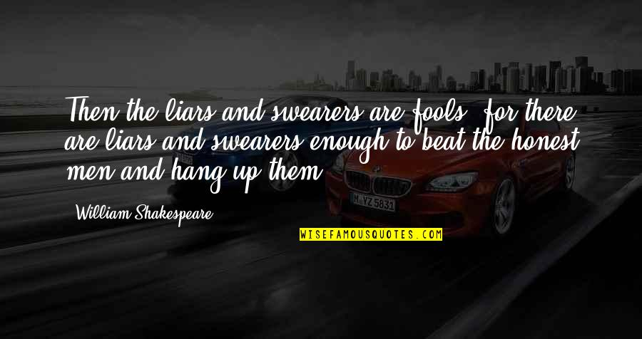 Fools And Liars Quotes By William Shakespeare: Then the liars and swearers are fools, for