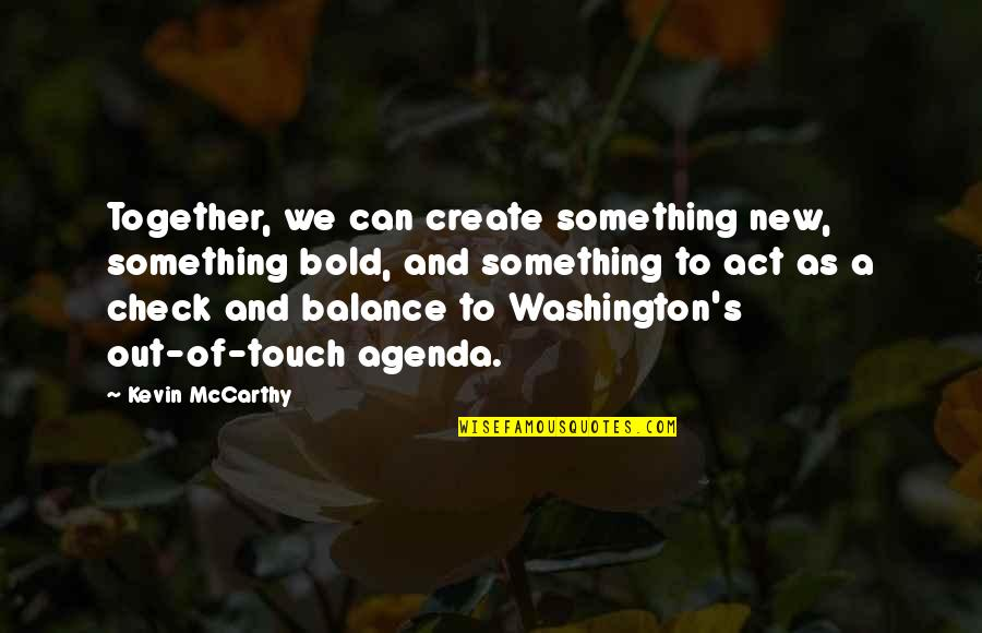 Fools Arguing Quotes By Kevin McCarthy: Together, we can create something new, something bold,