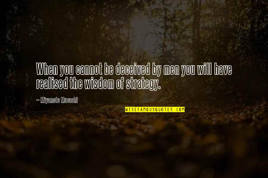 Fools Arguing Quotes By Miyamoto Musashi: When you cannot be deceived by men you