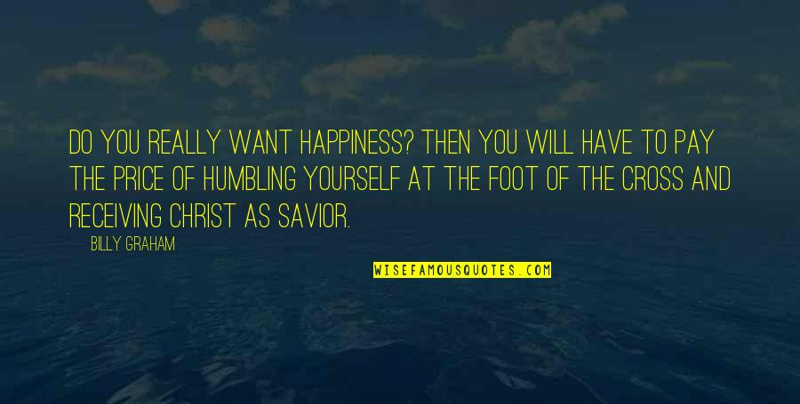Foot Quotes By Billy Graham: Do you really want happiness? Then you will