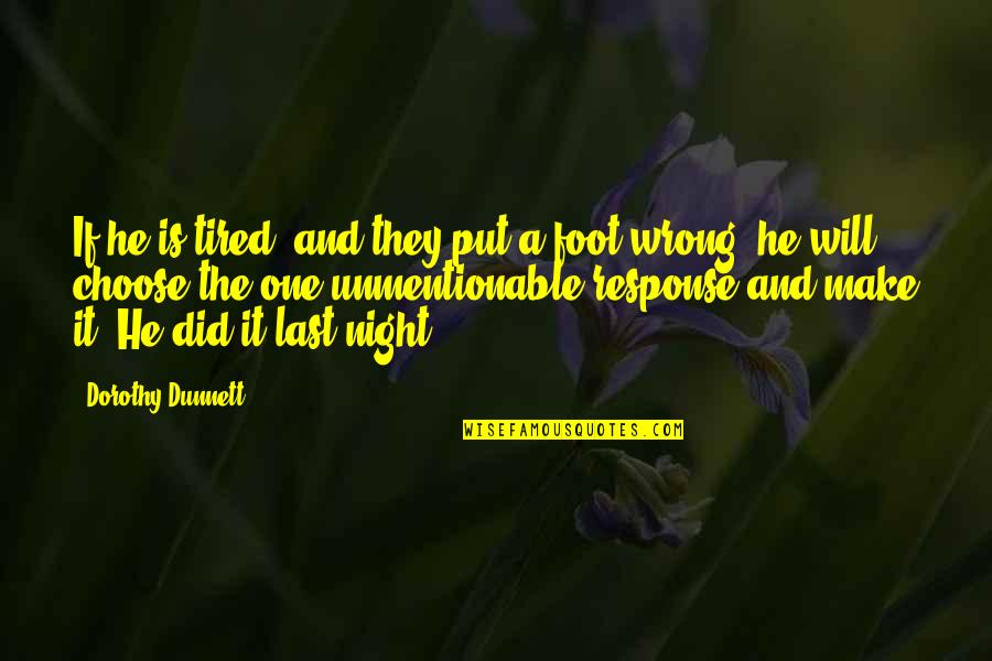 Foot Quotes By Dorothy Dunnett: If he is tired, and they put a