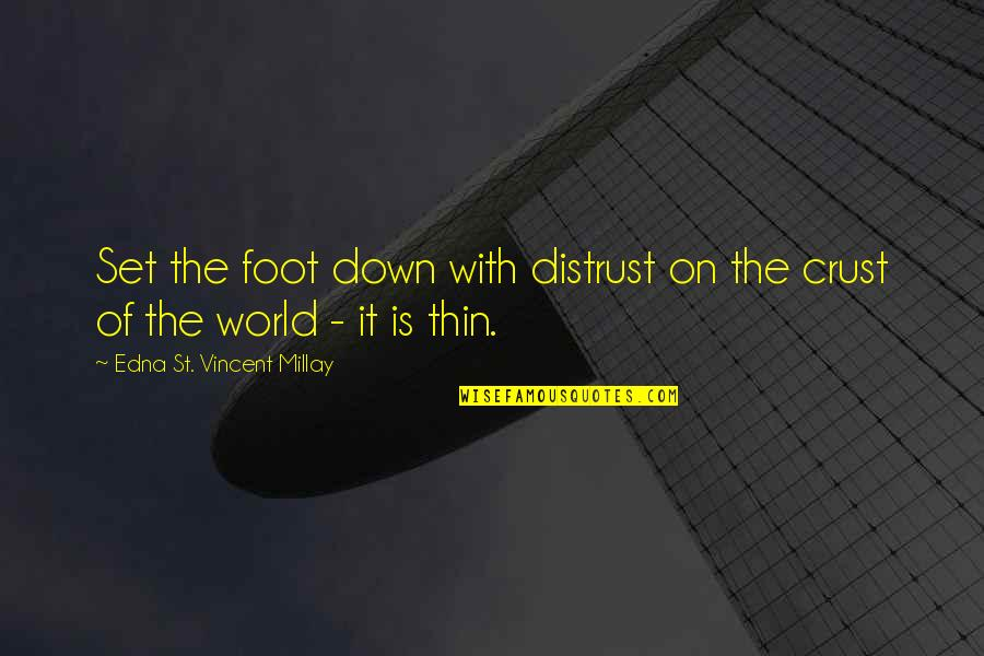 Foot Quotes By Edna St. Vincent Millay: Set the foot down with distrust on the