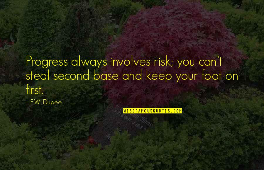 Foot Quotes By F.W. Dupee: Progress always involves risk; you can't steal second