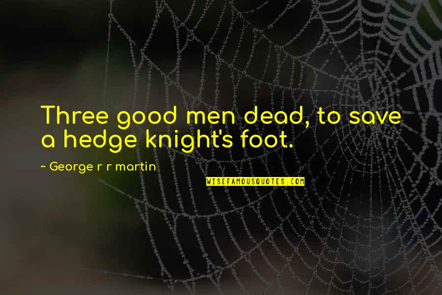 Foot Quotes By George R R Martin: Three good men dead, to save a hedge