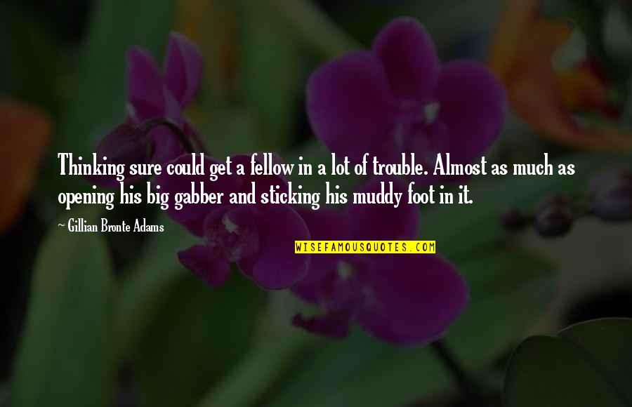 Foot Quotes By Gillian Bronte Adams: Thinking sure could get a fellow in a
