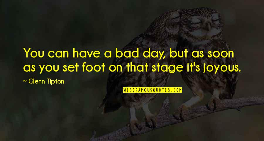 Foot Quotes By Glenn Tipton: You can have a bad day, but as