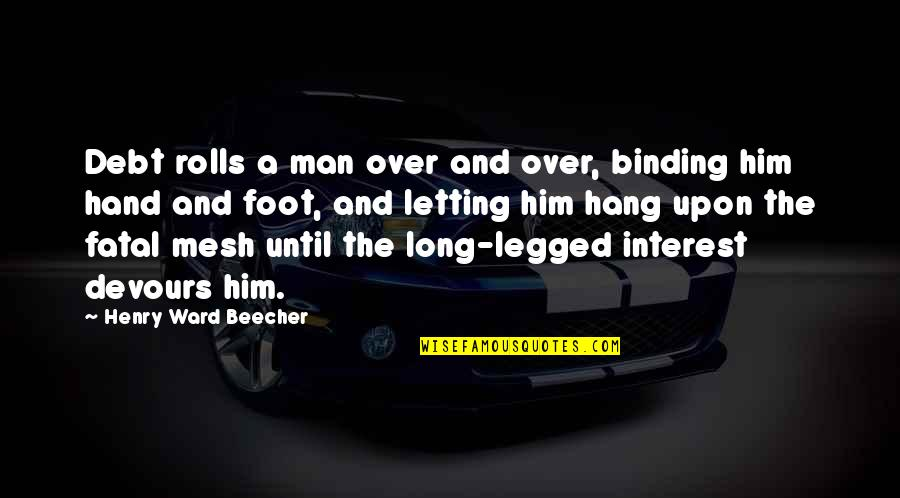 Foot Quotes By Henry Ward Beecher: Debt rolls a man over and over, binding