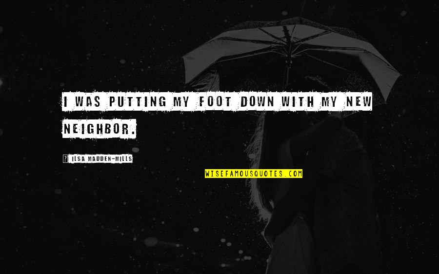 Foot Quotes By Ilsa Madden-Mills: I was putting my foot down with my