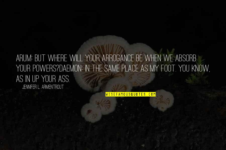 Foot Quotes By Jennifer L. Armentrout: Arum: But where will your arrogance be when