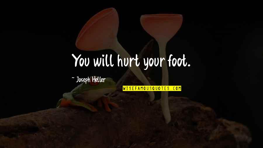 Foot Quotes By Joseph Heller: You will hurt your foot.
