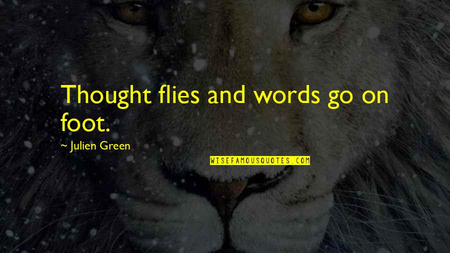 Foot Quotes By Julien Green: Thought flies and words go on foot.
