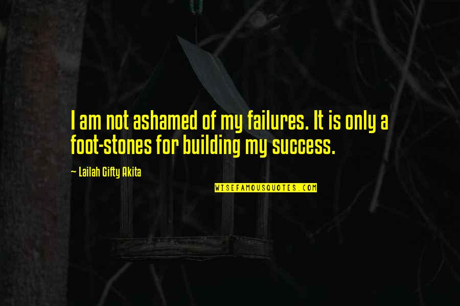 Foot Quotes By Lailah Gifty Akita: I am not ashamed of my failures. It