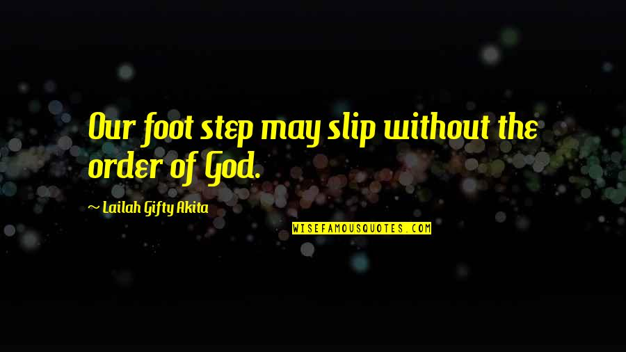Foot Quotes By Lailah Gifty Akita: Our foot step may slip without the order