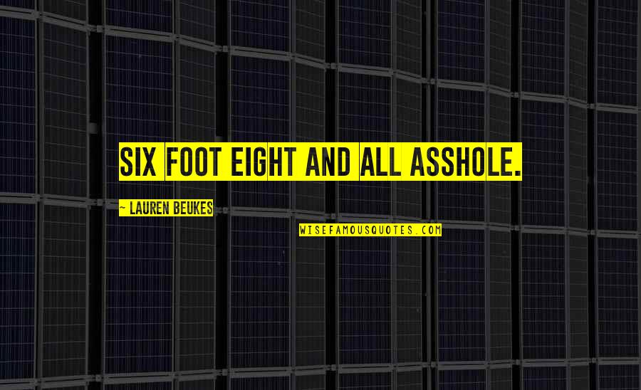 Foot Quotes By Lauren Beukes: Six foot eight and all asshole.