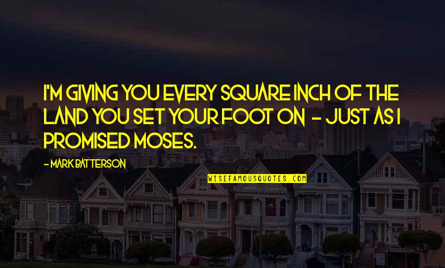 Foot Quotes By Mark Batterson: I'm giving you every square inch of the